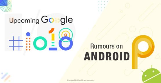 Google I/O 2018 and Rumours on Android P 9.0 Features